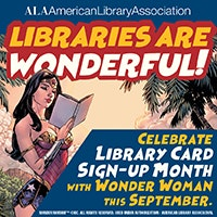graphic for ALA's Libraries are Wonderful! - Celebrate Library Card Sign-up Month with Wonder Woman this September.