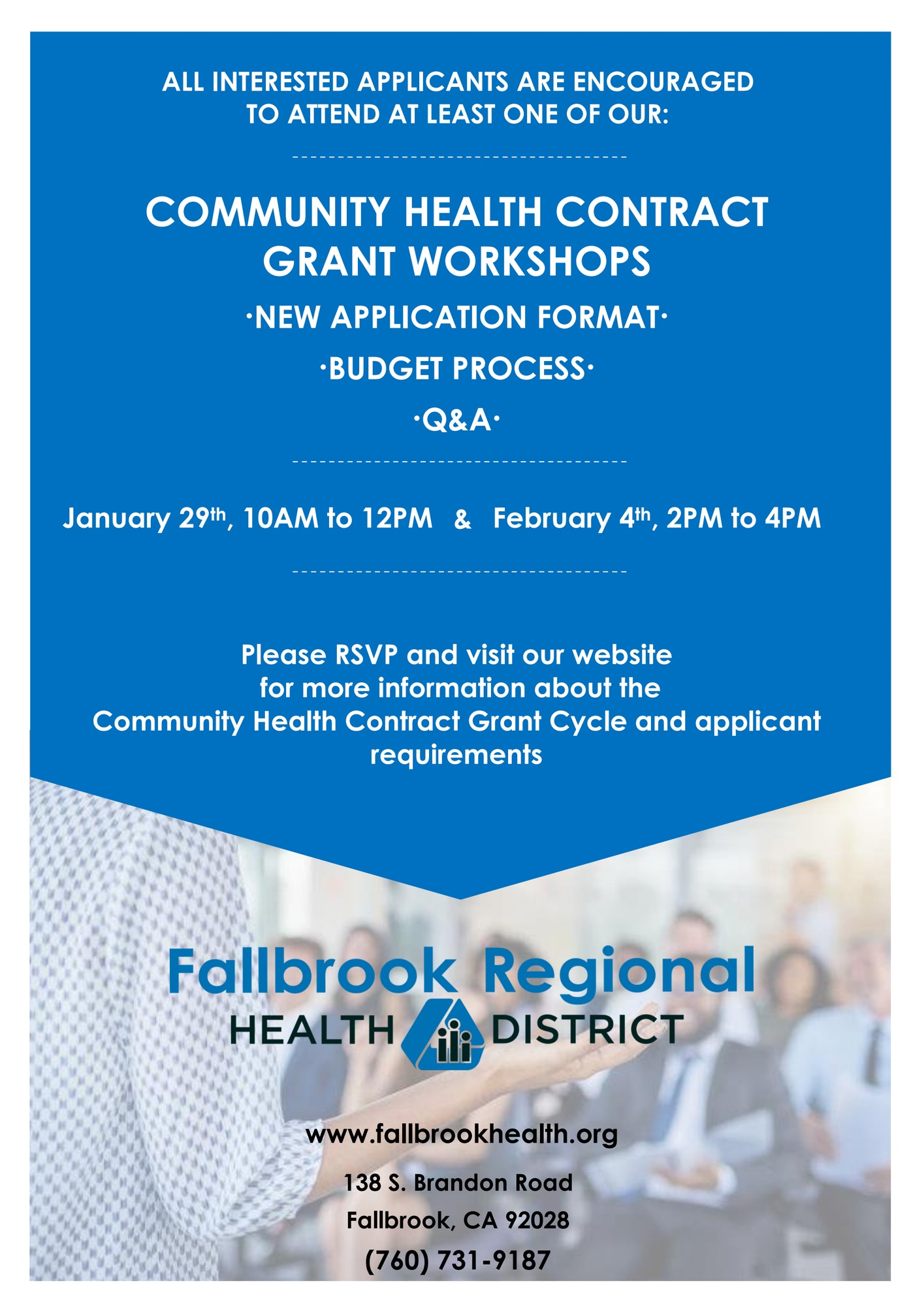 COMMUNITY HEALTH CONTRACT GRANT WORKSHOPS: JAN 29TH, 10AM-12PM, FEB 4TH, 2PM-4PM. 138 SOUTH BRANDON ROAD. PLEASE RSVP TO 760731-9187. VISIT OUR WEBSITE AT WWW.FALLBROOKHEALTH.ORG FOR MORE INFORMATION.