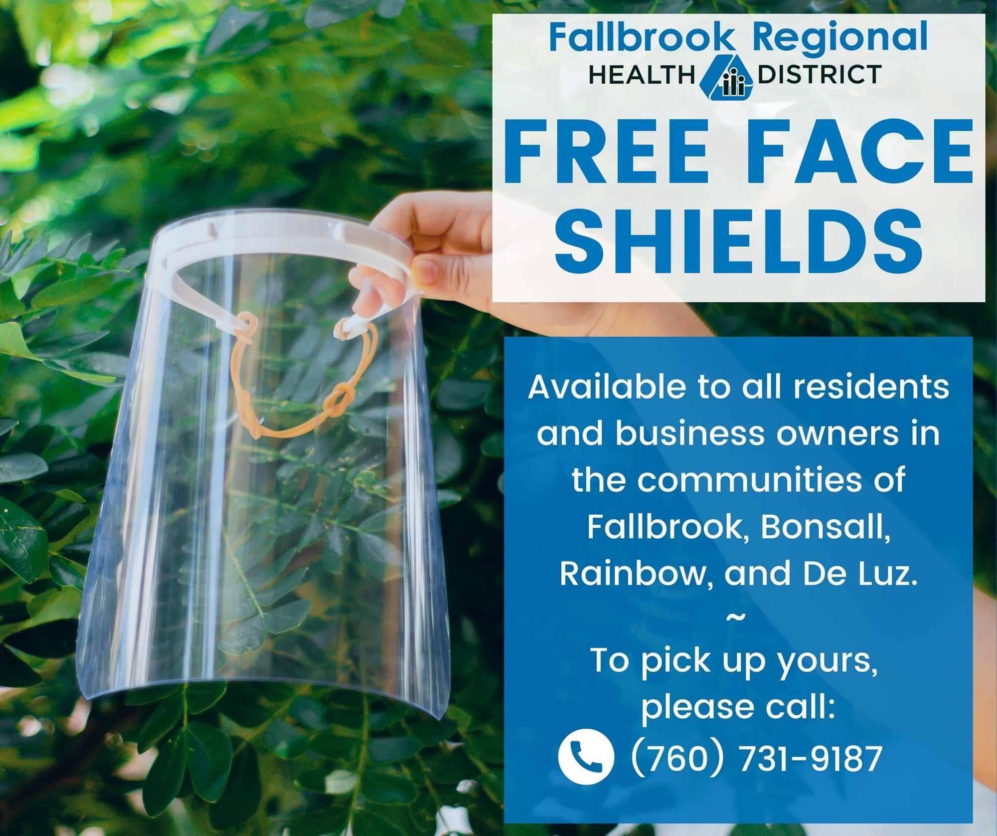 Free Face Shields. Available to all residents and business owners in the communities of Fallbrok, Bonsall, Rainbow, and De Luz. To pick up yours, please call (760) 731-9178