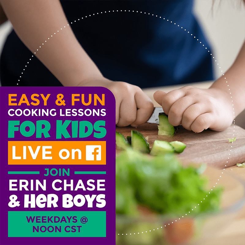 Easy and Fun Cooking Lessons for Kids Live on Facebook. Join Erin Chase and her boys weekdays @ 10:00 am Pacific Standard Time