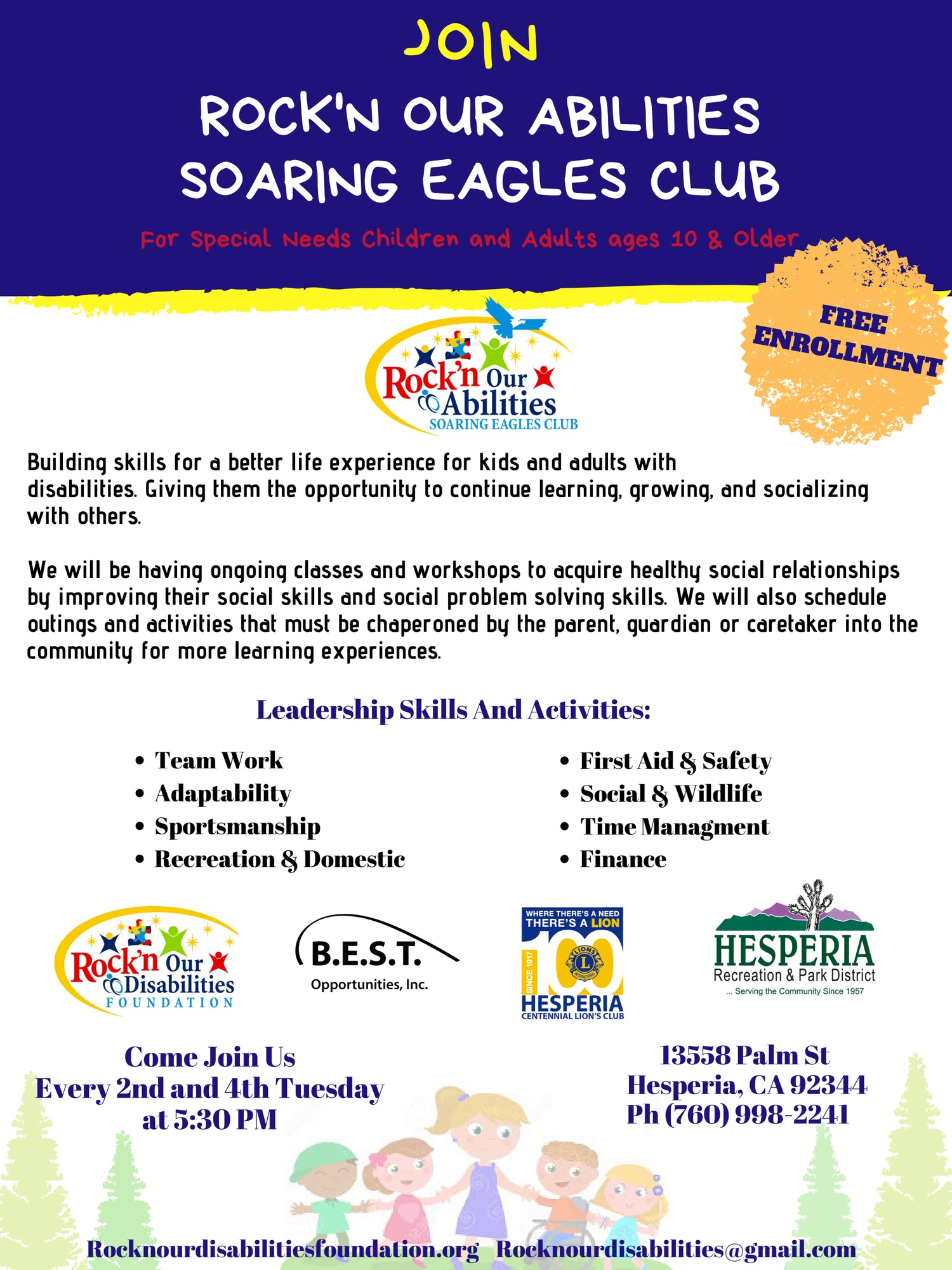 Join Rock 'n our Abilities Soaring Eagles Club Flyer; For special needs children and adults ages 10 and older. Building skills for a better life experience for kids and adults with disabilities. Giving them the opportunity to continue learning, growing, and socializing with others. We will be having ongoing classes and workshops to acquire healthy social relationships by improving their social skills and social problem solving skills. We will also schedule outings and activities that must be chaperoned by the parent, guardian or caretaker into the community for more learning experiences. Leadership skills and activities: Team work. First aid & safety. Adaptability. Social & Wildlife. Sportsmanship. Time management. Recreation & domestic. Finance. Come join us every 2nd & 4th Tuesday at 5:30 pm. 13558 Palm Street Hesperia, CA 92344. Phone: (760) 998-2241