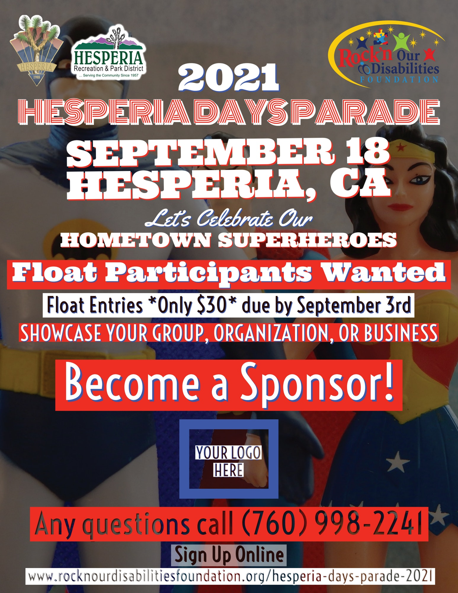 Hesperia Days Parade (Directly after the 5K) Saturday, September 18th at 9:00 a.m. on Main Street, from 'I' Avenue to 'E' Avenue. For all parade related inquiries and to register your float, please visit rocknourdisabilitiesfoundation.org/hesperia-days-parade-2021.