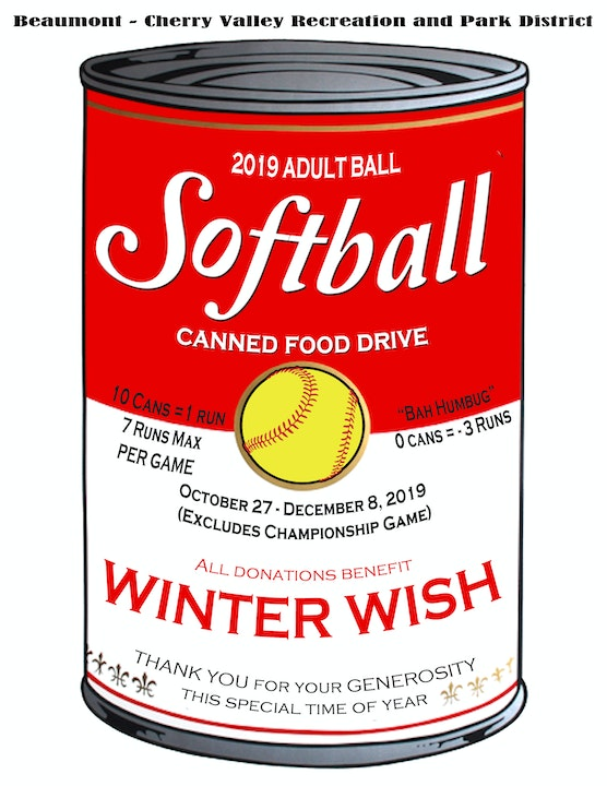 2019 Adult Softball Caned food drive. All donations benefit Winter wish and we thank you for youe generosity this holiday season. 10 cans=1 run starting October 27-December 8, 2019.