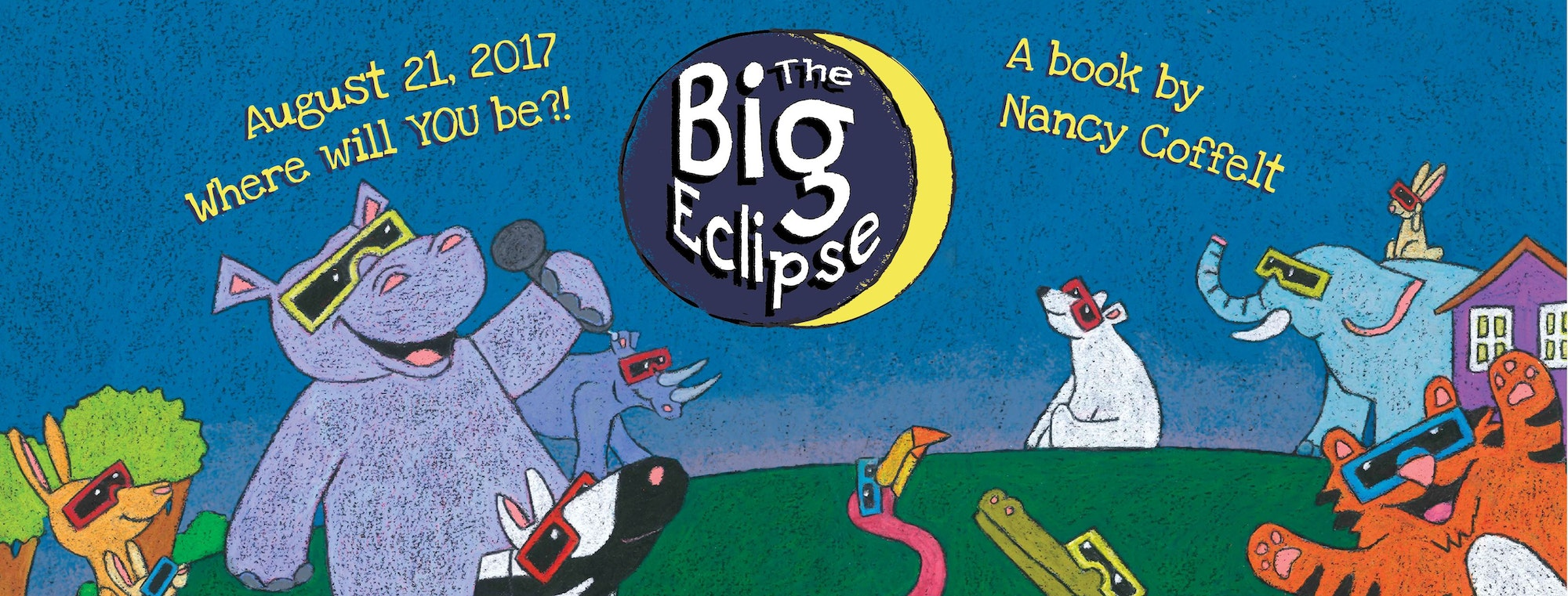 Picture with text. animals wearing sunglasses. text reads The big eclipse August 21, 2017 where will you be? A book by Nancy Cofelt